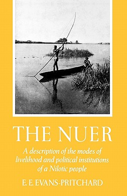 Image for The Nuer: A Description of the Modes of Livelihood and Political Institutions of a Nilotic People
