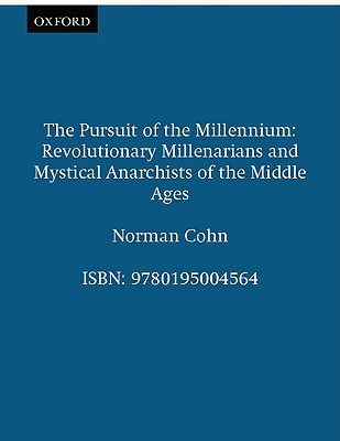 The Pursuit of the Millennium: Revolutionary Millenarians and Mystical Anarchists of the Middle Ages, Revised and Expanded Edition, Cohn, Norman