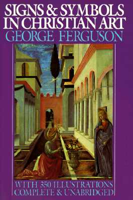 SIGNS & SYMBOLS IN CHRISTIAN ART, GEORGE WEL FERGUSON