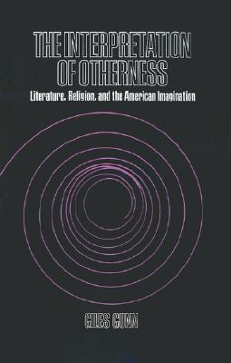 The Interpretation of Otherness: Literature, Religion, and the American Imagination, Gunn, Giles