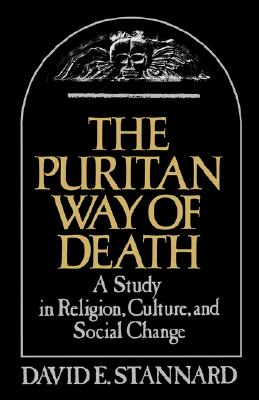 The Puritan Way of Death: A Study in Religion, Culture, and Social Change (Galaxy Book; GB 573), Stannard, David E.