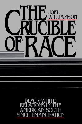 The Crucible of Race: Black-White Relations in the American South since Emancipation, Williamson, Joel