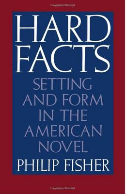 Hard Facts: Setting and Form in the American Novel, Fisher, Philip
