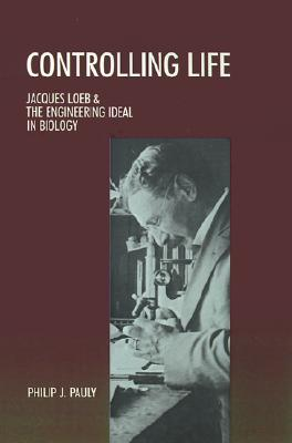 Image for Controlling Life: Jacques Loeb & the Engineering Ideal in Biology (Monographs on the History and Philosophy of Biology)