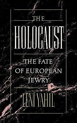 The Holocaust: The Fate of European Jewry, 1932-1945, LENI YAHIL