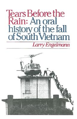 Image for TEARS BEFORE THE RAIN: AN ORAL HISTORY OF THE FALL OF SOUTH VIETNAM