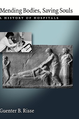 Mending Bodies, Saving Souls: A History of Hospitals, Risse, Guenter B.