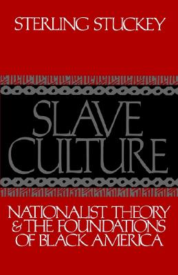 Image for Slave Culture: Nationalist Theory and the Foundations of Black America