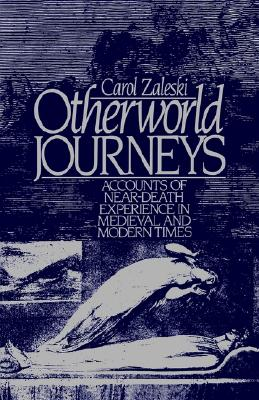 OTHERWORLD JOURNEYS ACCOUNTS OF NEAR-DEATH EXPERIENCE IN MEDIEVAL AND MODERN TIMES, ZALESKI, CAROL