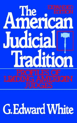 The American Judicial Tradition: Profiles of Leading American Judges (Oxford Paperbacks), White, G. Edward