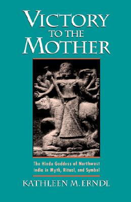 Image for Victory to the Mother: The Hindu Goddess of Northwest India in Myth, Ritual, and Symbol