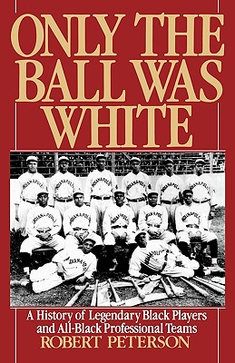 ONLY THE BALL WAS WHITE: A HISTORY OF L, ROBERT W. PETERSON