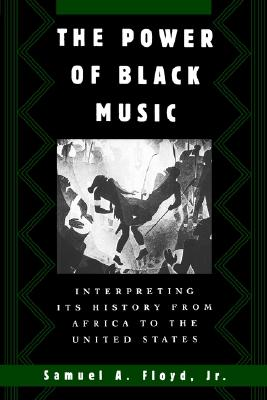 Image for The Power of Black Music: Interpreting Its History from Africa to the United States