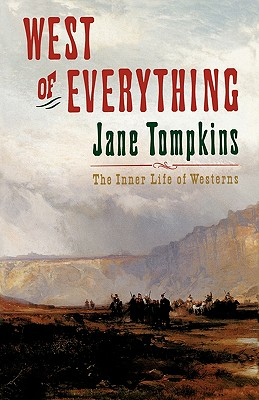West of Everything: The Inner Life of Westerns (Oxford Paperbacks), Tompkins, Jane