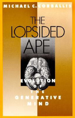 The Lopsided Ape: Evolution of the Generative Mind, Corballis, Michael C.