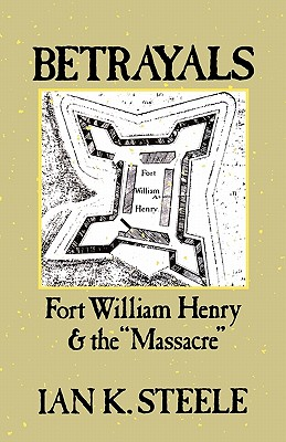 Image for Betrayals: Fort William Henry and the Massacre