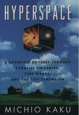 Hyperspace : A Scientific Odyssey Through Parallel Universes, Time Warps, and the Tenth Dimension, MICHIO KAKU, ROBERT O'KEEFE