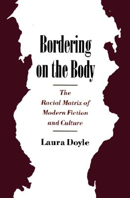 Image for Bordering on the Body: The Racial Matrix of Modern Fiction and Culture (Race and American Culture)