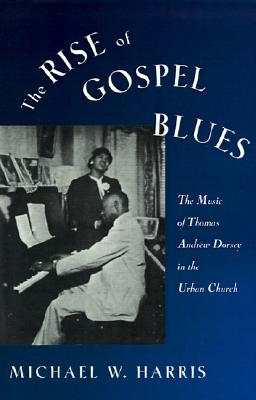 Image for The Rise of Gospel Blues: The Music of Thomas Andrew Dorsey in the Urban Church