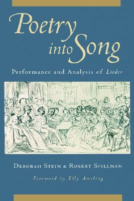 Poetry into Song: Performance and Analysis of Lieder, Deborah Stein, Robert Spillman