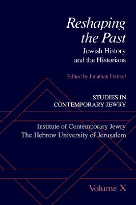 010: Studies in Contemporary Jewry: Volume X: Reshaping the Past: Jewish History and the Historians