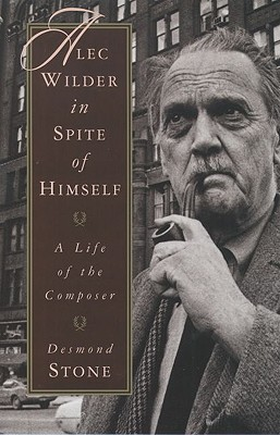 Alec Wilder in Spite of Himself: A Life of the Composer, Stone, Desmond