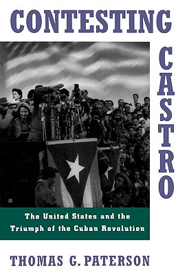 Image for Contesting Castro: The United States and the Triumph of the Cuban Revolution