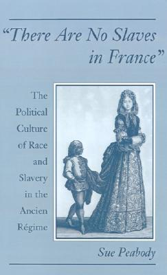 """Image for """"There Are No Slaves in France"""": The Political Culture of Race and Slavery in the Ancien Régime"""