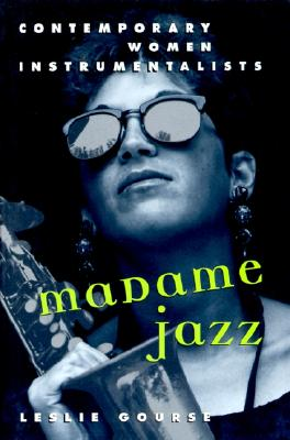 Madame Jazz: Contemporary Women Instrumentalists, Gourse, Leslie