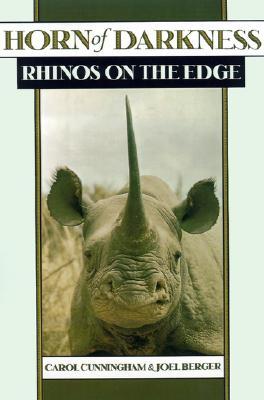 Horn of Darkness : Rhinos on the Edge, Cunningham, Carol; Berger, Joel
