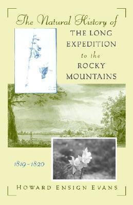 The Natural History of the Long Expedition to the Rocky Mountains (1819-1820), Evans, Howard Ensign