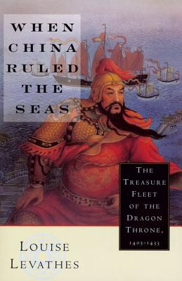 When China Ruled the Seas: The Treasure Fleet of the Dragon Throne, 1405-1433, Levathes, Louise