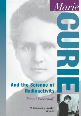 Marie Curie: And the Science of Radioactivity (Oxford Portraits in Science), Pasachoff, Naomi