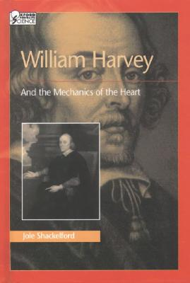 Image for William Harvey and the Mechanics of the Heart (Oxford Portraits in Science)