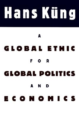 A Global Ethic for Global Politics and Economics, Kung, Hans