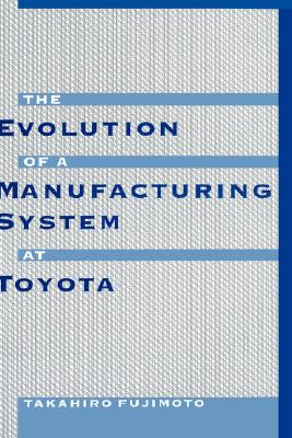 The Evolution of a Manufacturing System at Toyota, Fujimoto, Takahiro
