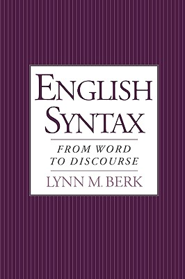 English Syntax: From Word to Discourse, Berk, Lynn M.