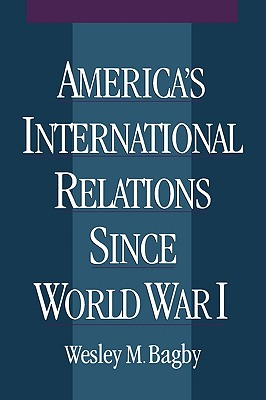 America's International Relations Since World War, Wesley Marvin Bagby