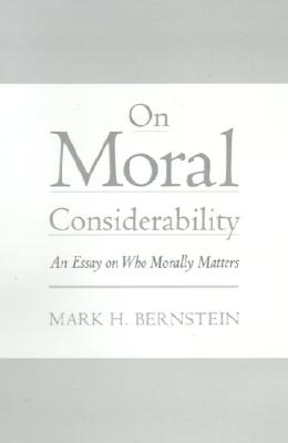Image for ON MORAL CONSIDERABILITY AN ESSAY ON WHO MORALLY MATTERS