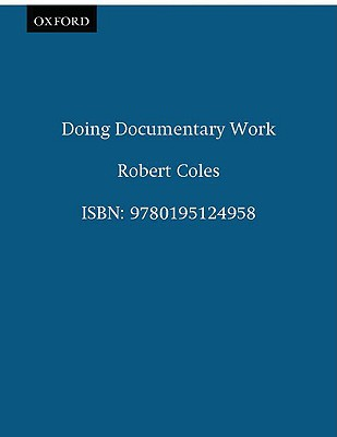 Doing Documentary Work (New York Public Library Lectures in Humanities), Coles, Robert