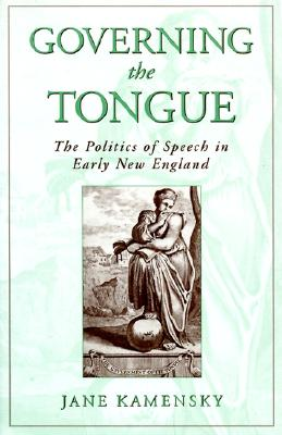Governing the Tongue: The Politics of Speech in Early New England, Jane Kamensky