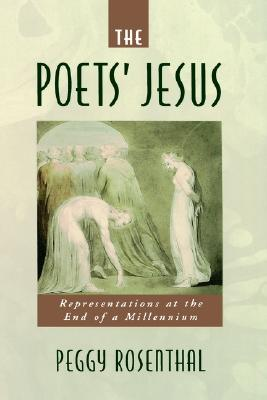 The Poets' Jesus: Representations at the End of a Millennium, PEGGY ROSENTHAL