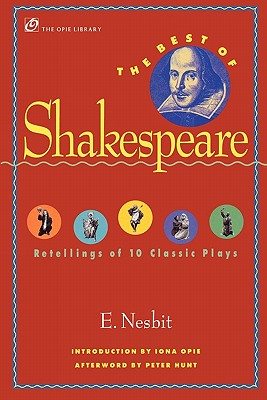The Best of Shakespeare: Retellings of 10 Classic Plays (The Iona and Peter Opie Library of Children's Literature), Nesbit, E.