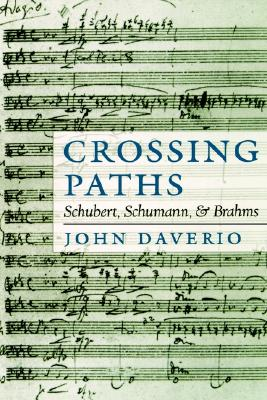 Image for Crossing Paths: Schubert, Schumann, and Brahms