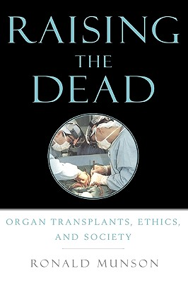 Raising the Dead: Organ Transplants, Ethics, and Society, Munson, Ronald