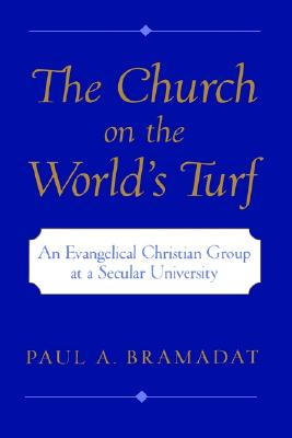 Image for The Church on the World's Turf : An Evangelical Christian Group at a Secular University (Religion in America Series)