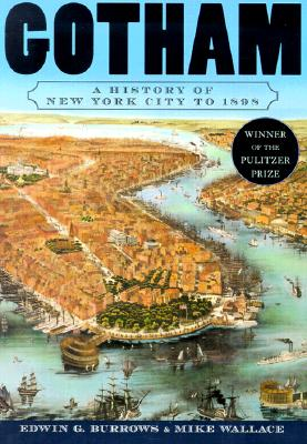 Gotham: A History of New York City to 1898, Burrows, Edwin G.; Wallace, Mike