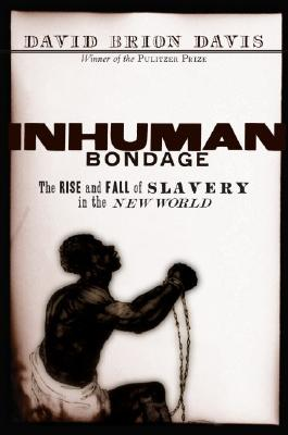 Inhuman Bondage: The Rise and Fall of Slavery in the New World, Davis, David Brion