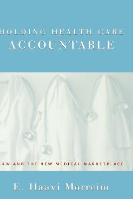 Image for Holding Health Care Accountable: Law and the New Medical Marketplace
