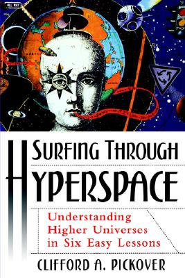 Image for Surfing Through Hyperspace: Understanding Higher Universes in Six Easy Lessons